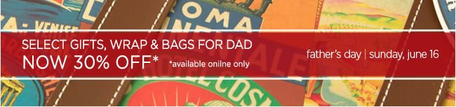 Father's Day Savings Online Only 30% Off Select Father's Day Gifts, Wrap & Bags  Shop online at www.papyrusonline.com