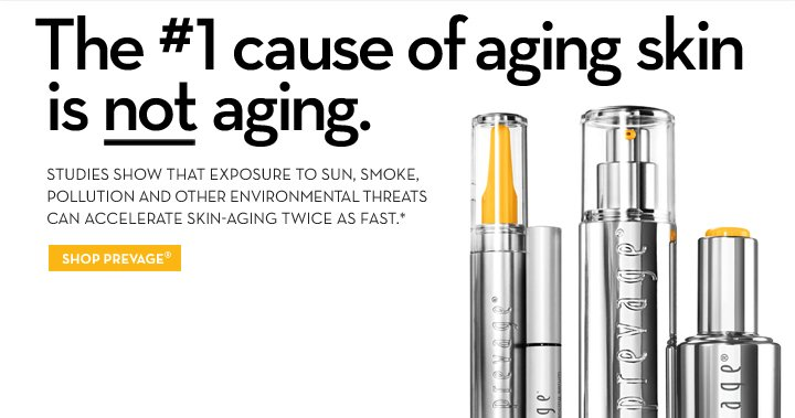 The #1 cause of aging skin is not aging. STUDIES SHOW THAT EXPOSURE TO SUN, SMOKE, POLLUTION AND OTHER ENVIRONMENTAL THREATS CAN ACCELERATE SKIN-AGING TWICE AS FAST.* SHOP PREVAGE®.