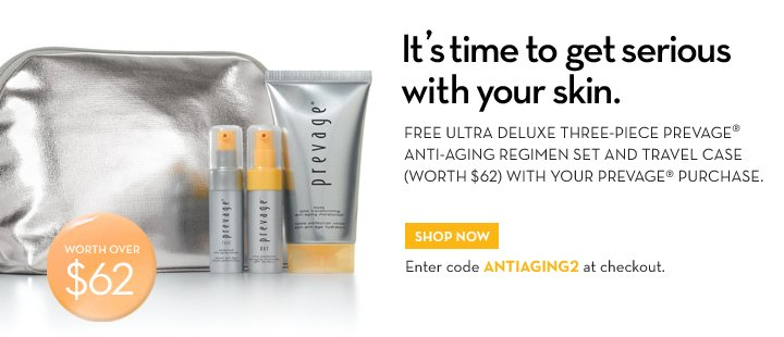 It's time to get serious with your skin. FREE ULTRA DELUXE THREE-PIECE PREVAGE® ANTI-AGING REGIMEN SET AND TRAVEL CASE (WORTH $62) WITH YOUR PREVAGE® PURCHASE. SHOP NOW.  Enter code ANTIAGING2 at checkout.