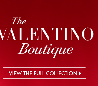 The VALENTINO Boutique. VIEW THE FULL COLLECTION