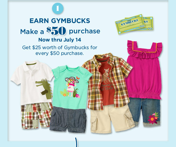 1. Earn Gymbucks. Make a $50 purchase now thru July 14 get $25 worth of Gymbucks forn every $50 purchase.