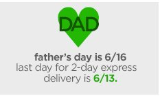 father's day is 6/16 last day for 2-day  express delivery is 6/13