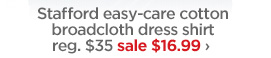 Stafford easy-care cotton broadcloth dress shirt reg. $35  sale $16.99 ›