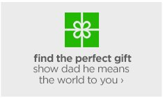 find the perfect gift. show dad he means the world to you ›