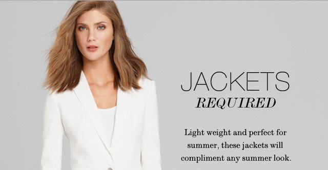 Jackets Required - Light weight and perfect for summer, these jackets will compliment any summer look.