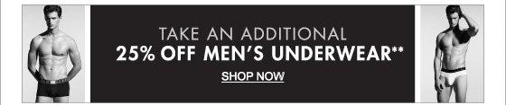 TAKE AN ADDITIONAL 25% OFF MEN'S UNDERWEAR** SHOP NOW