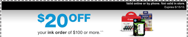 $20 off your ink order of $100  or more.^^ Valid online or by phone. Not valid in store. Expires  6/15/13.