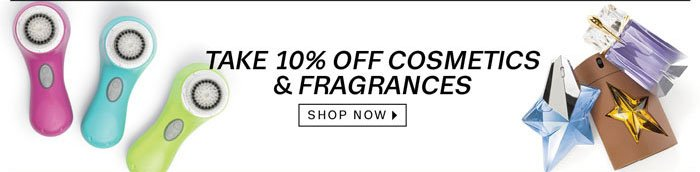 Take 10% off cosmetics & fragrances. Shop Now.
