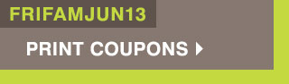 Promo code: FRIFAMJUN13 Print coupons
