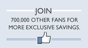 JOIN 700,000 OTHER FANS FOR MORE EXCLUSIVE SAVINGS.