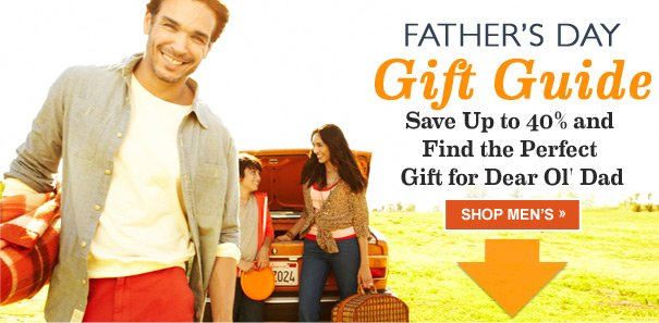 FATHER'S DAY GIFT GUIDE SAVE UP TO 40% AND FIND THE PERFECT GIFT FOR DEAR OL' DAD. SHOP MEN'S »