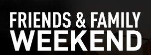FRIENDS & FAMILY WEEKEND