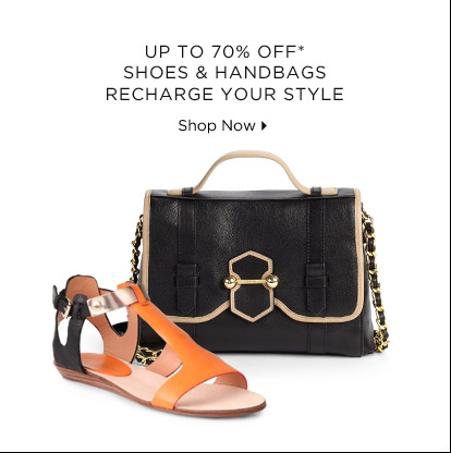 Up To 70% Off* Shoes & Handbags Recharge Your Style