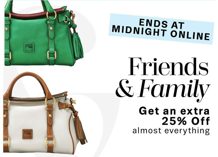 Ends at Midnight Online. Friends & Family. Get an extra 25% Off almost everything