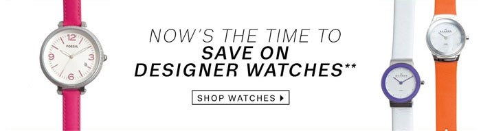 Now's the time to save on designer watches**. Shop Watches.