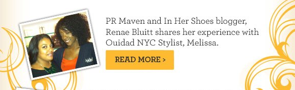 PR Maven and In Her Shoes blogger, Renae Bluitt shares her experience with Ouidad NYC Stylist, Melissa. Read More