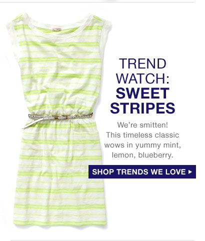 TREND WATCH: SWEET STRIPES | We're smitten! This timeless classic wows in yummy mint, lemon, blueberry. | SHOP TRENDS WE LOVE