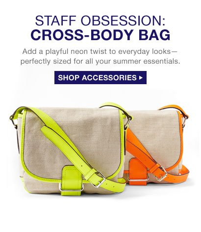 STAFF OBSESSION: CROSS-BODY BAG | Add a playful neon twist to everyday looks— perfectly sized for all your summer essentials. | SHOP ACCESSORIES