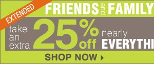 EXTENDED Ends Today! Friends and Family Take an extra 25% off nearly everything** 10% off cosmetics and fragrance Promo code: FRIFAMJUN13 Shop now
