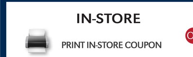 IN-STORE   PRINT IN-STORE COUPON
