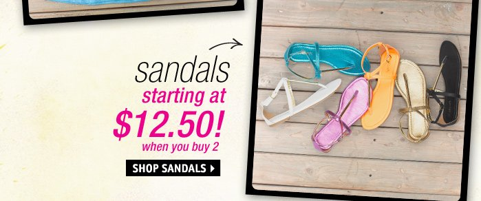sandals starting at $12.50!  when you buy 2