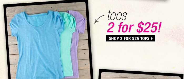 tees 2 for $25!