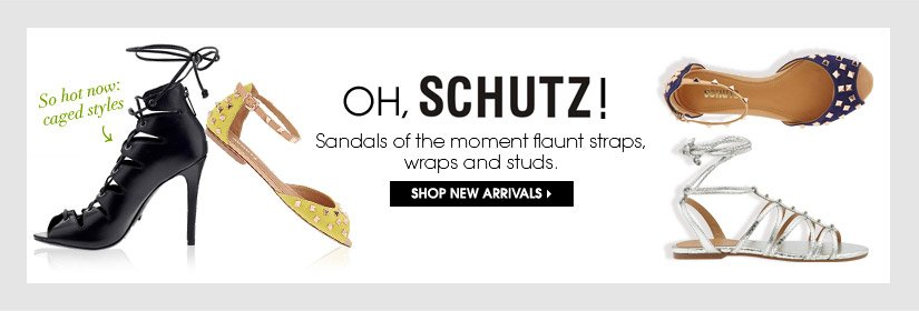 OH, SCHUTZ! Sandals of the moment flaunt straps, wraps and studs. SHOP NEW ARRIVALS