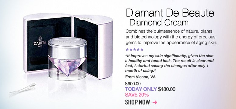 "Carita Diamant De Beaute - Diamond Cream  Combines the quintessence of nature, plants and biotechnology with the energy of precious gems to improve the appearance of aging skin. ""It improves my skin significantly, gives the skin a healthy and toned look. The result is clear and fast, I started seeing the changes after only 1 month of using."" –From Vienna, VA $600 Today Only: $480 Shop Now>>"