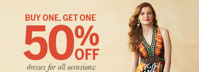 Buy one, get one 50% off dresses for all occasions: