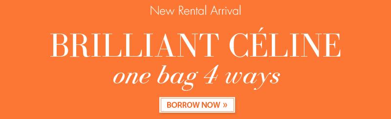 New Rental Arrival. BRILLINAT CELINE. one bag 4 ways   BORROW NOW
