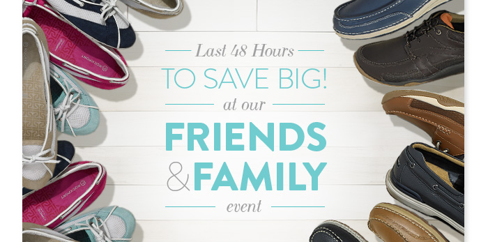 Last 48 Hours. Save BIG at our Friends & Family Event