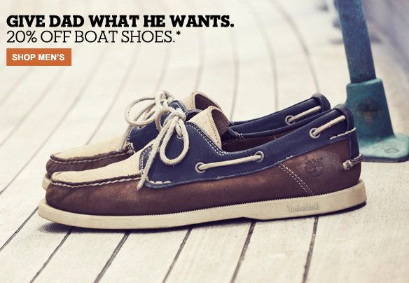 Give Dad what he wants. 20% off boat shoes. Shop Men's