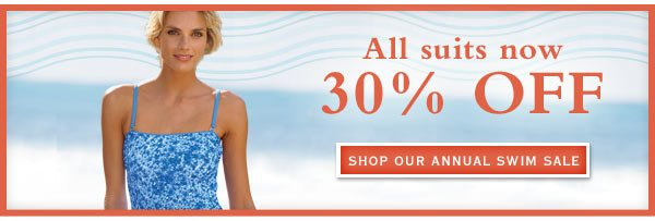All suits now 30% OFF         Shop our annual Swim Sale