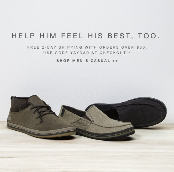 Help Him Feel His Best, Too. Free 2-Day Shipping With Orders Over $50. Use Code YAYDAD at Checkout.* shop men's casual >>