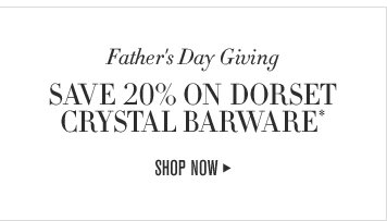 FATHER'S DAY GIVING - SAVE 20% ON DORSET CRYSTAL BARWARE* - SHOP NOW