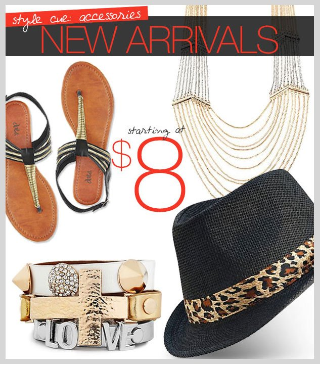 Style Cue: Accessories! NEW ARRIVALS starting at $8! SHOP NOW!