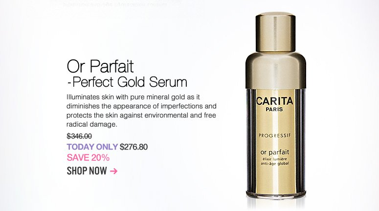 Carita Or Parfait - Perfect Gold Serum Illuminates skin with pure mineral gold as it diminishes the appearance of imperfections and protects the skin against environmental and free radical damage. $346  Today Only: $276.80 Shop Now>>