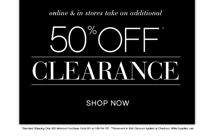Shop an Additional 50% OFF All Clearance!