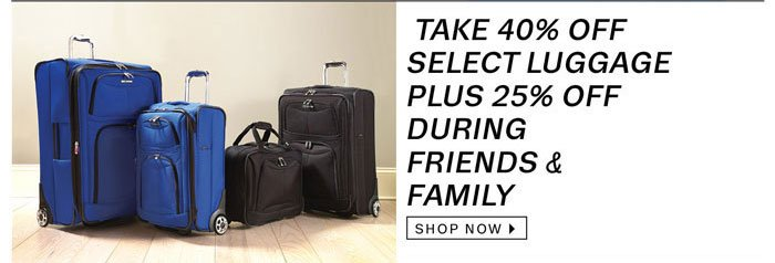 Take 40% off Select Luggage Plus 25% off during Friends & Family. Shop Now.