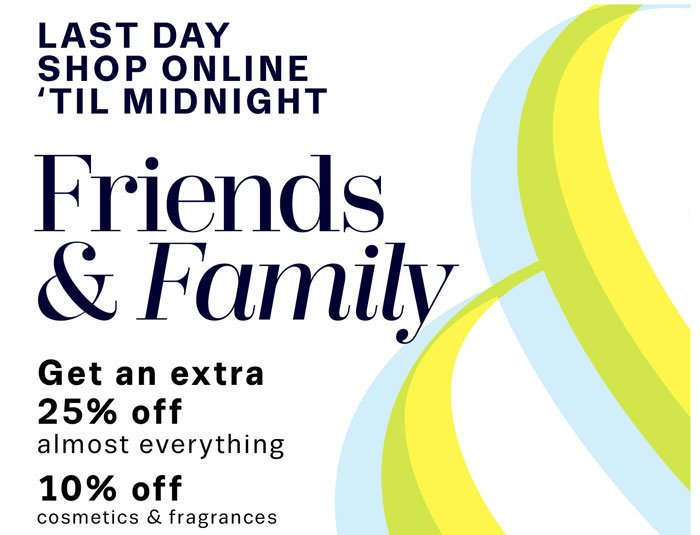 Last Day. Shop Online 'til Midnight. Friends & Family.
