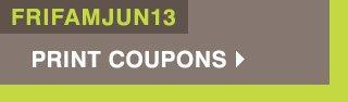 Promo code: FRIFAMJUN13 Shop now Print coupon