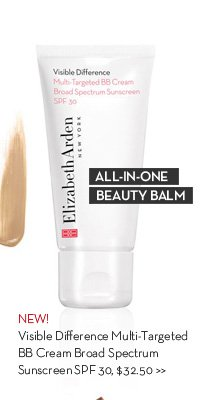 ALL-IN-ONE BEAUTY BALM. NEW! Visible Difference Multi-Targeted BB Cream Broad Spectrum Sunscreen SPF 30, $32.50.