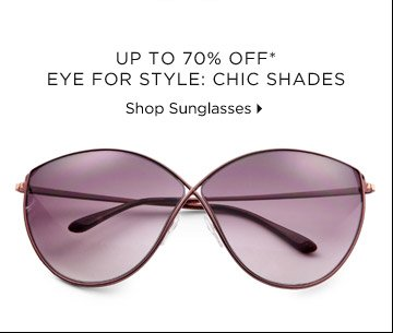 Up To 70% Off* Eye For Style: Chic Shades