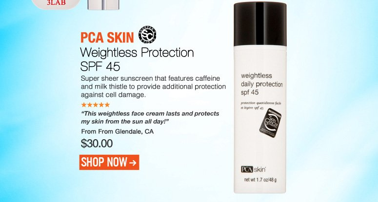 "PCA Skin Weightless Protection SPF 45 Shopper's Choice Super sheer sunscreen that features caffeine and milk thistle to provide additional protection against cell damage. ""This weightless face cream lasts and protects my skin from the sun all day!"" –From Glendale, CA $30 Shop Now>>"