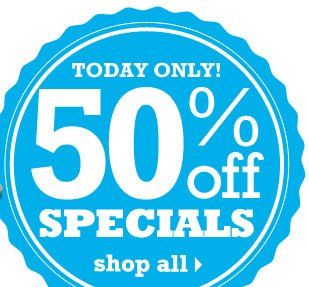 Today Only! 50% Off Specials. Shop all.!