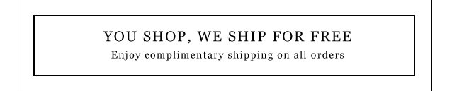 You Shop, We Ship For Free.