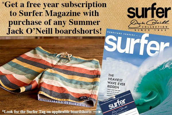 Free Surfer Subscription with the Purchase of any Summer Jack O'Neill Boardshorts!