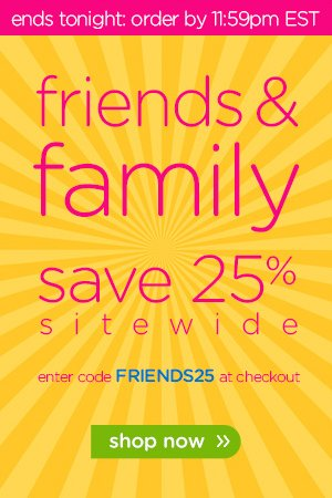 3 days only - friends & family save 25% sitewide - enter code FRIENDS25 at checkout - shop now