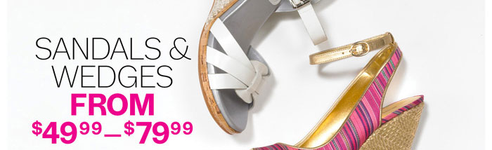 Sandals & Wedges from $49.99-$79.99