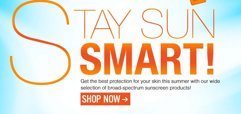 Stay Sun Smart! Get the best protection for your skin this summer with our wide selection of broad-spectrum sunscreen products! Shop Now>>